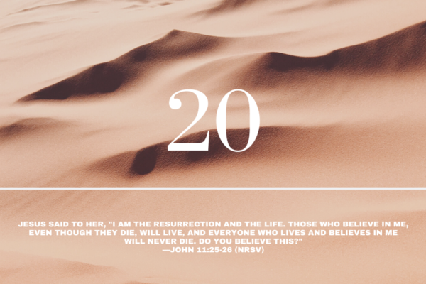Day 20 | Resurrection + Life